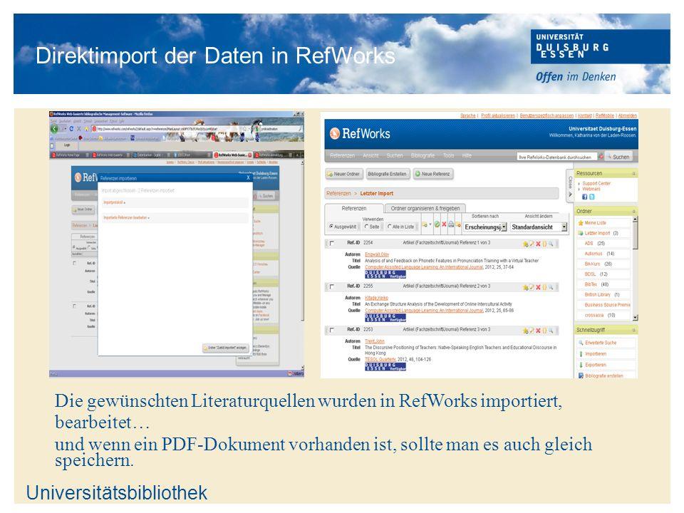 Universitätsbibliothek Direktimport der Daten in RefWorks Die gewünschten Literaturquellen wurden in RefWorks importiert, bearbeitet… und wenn ein PDF