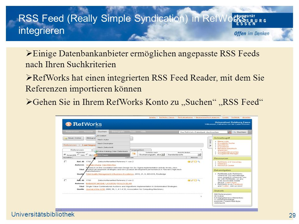 Universitätsbibliothek RSS Feed (Really Simple Syndication) in RefWorks integrieren Einige Datenbankanbieter ermöglichen angepasste RSS Feeds nach Ihr