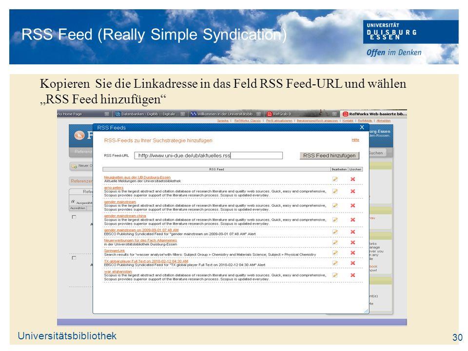 Universitätsbibliothek RSS Feed (Really Simple Syndication) Kopieren Sie die Linkadresse in das Feld RSS Feed-URL und wählen RSS Feed hinzufügen 30