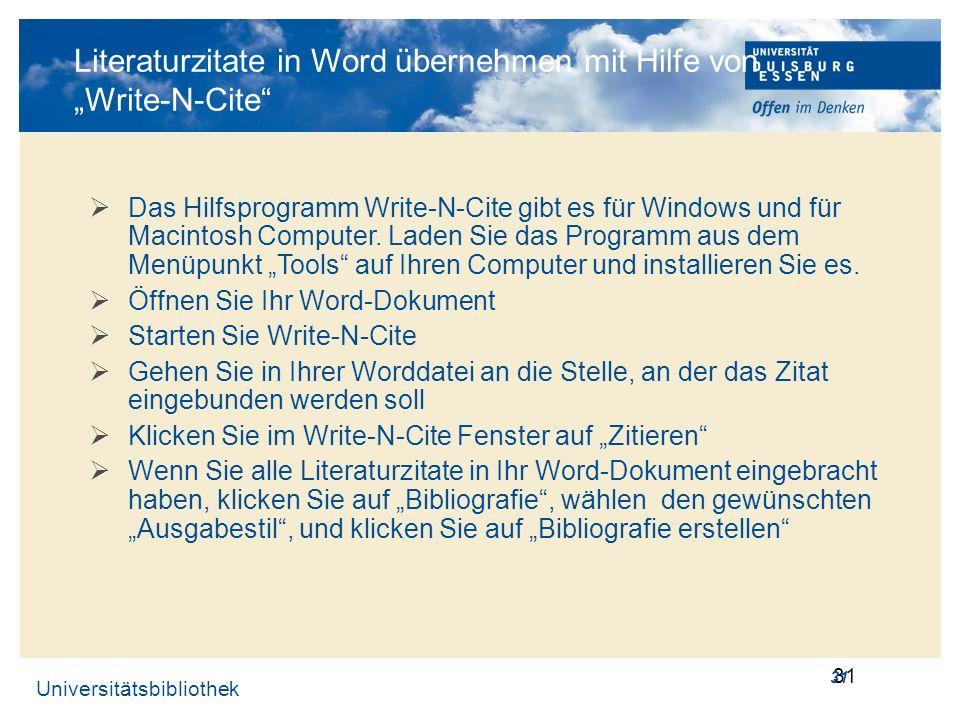 Universitätsbibliothek 31 Literaturzitate in Word übernehmen mit Hilfe von Write-N-Cite Das Hilfsprogramm Write-N-Cite gibt es für Windows und für Mac