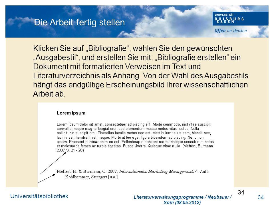 Universitätsbibliothek 34 Die Arbeit fertig stellen Klicken Sie auf Bibliografie, wählen Sie den gewünschten Ausgabestil, und erstellen Sie mit: Bibli