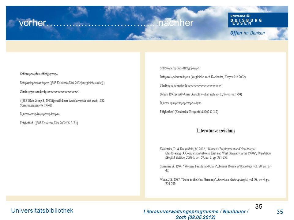 Universitätsbibliothek 35 vorher………..………………….. nachher Literaturverwaltungsprogramme / Neubauer / Soth (08.05.2012) 35
