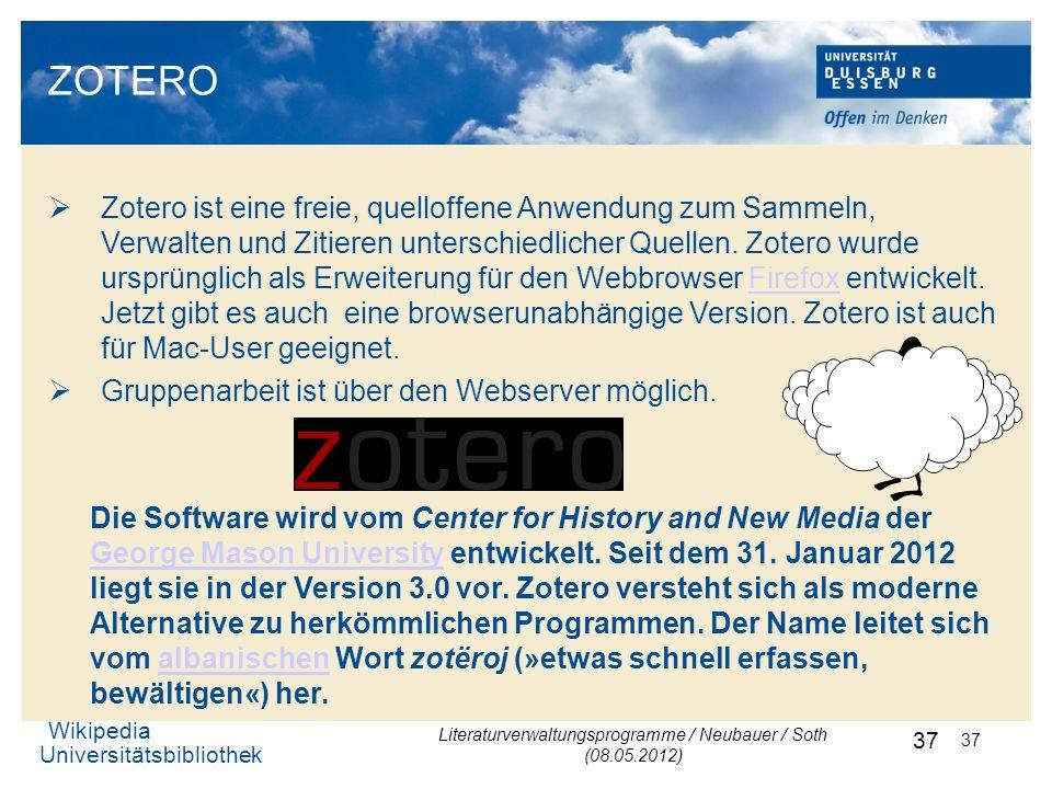 Universitätsbibliothek 37 ZOTERO Zotero ist eine freie, quelloffene Anwendung zum Sammeln, Verwalten und Zitieren unterschiedlicher Quellen. Zotero wu