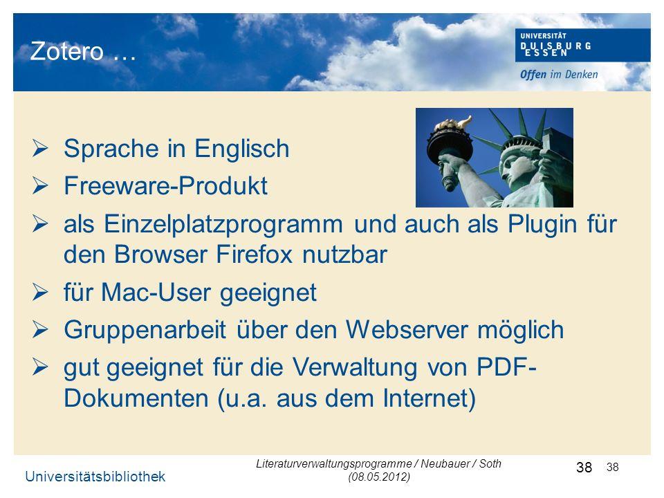 Universitätsbibliothek 38 Zotero … Sprache in Englisch Freeware-Produkt als Einzelplatzprogramm und auch als Plugin für den Browser Firefox nutzbar fü