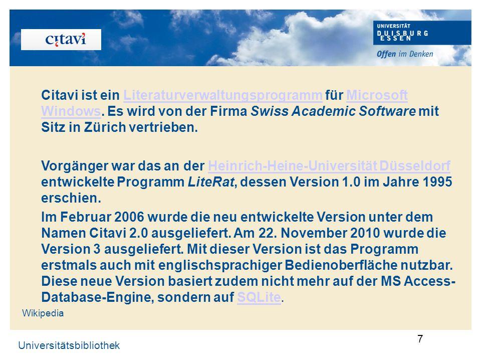 Universitätsbibliothek 8 Citavi … gibt es mit deutscher, englischer, französischer, italienischer und polnischer Oberfläche Einzelplatzinstallation http://www.uni-due.de/ub/abisz/citavianleit.shtml gibt es als Citavi Team auf einem gemeinsam genutzten Laufwerk Ihrer Institution gibt es nicht für den Macintosh