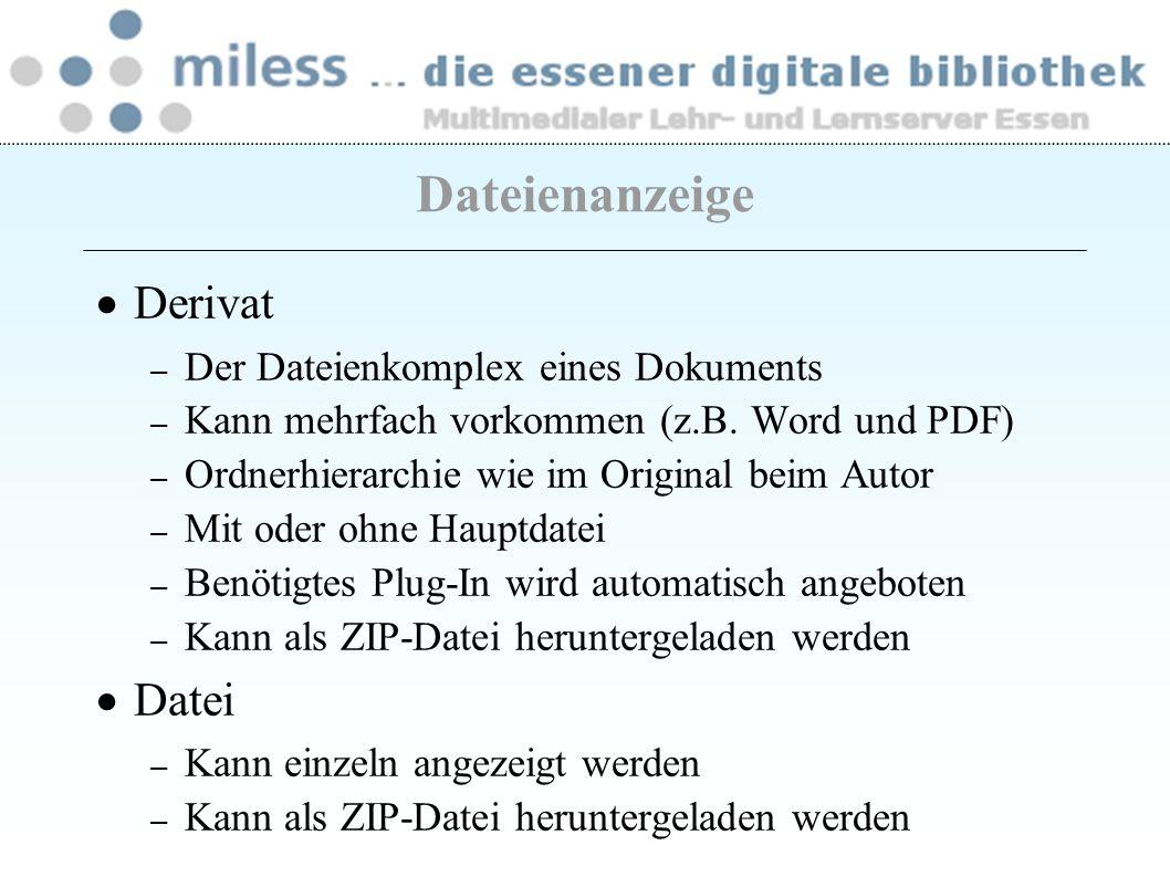 Derivat – Der Dateienkomplex eines Dokuments – Kann mehrfach vorkommen (z.B. Word und PDF) – Ordnerhierarchie wie im Original beim Autor – Mit oder oh