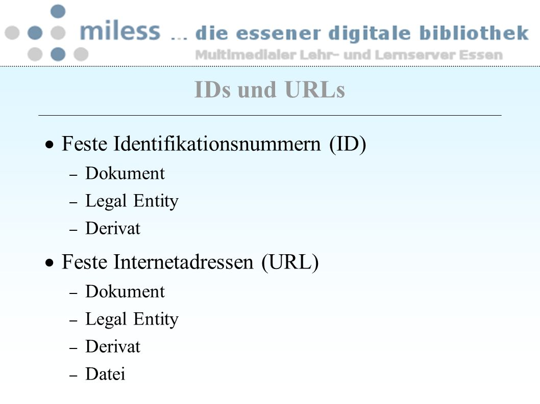 Feste Identifikationsnummern (ID) – Dokument – Legal Entity – Derivat Feste Internetadressen (URL) – Dokument – Legal Entity – Derivat – Datei IDs und URLs