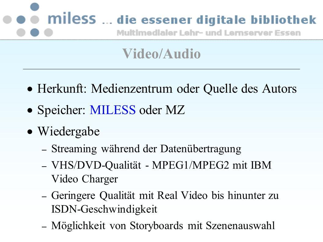 Herkunft: Medienzentrum oder Quelle des Autors Speicher: MILESS oder MZ Wiedergabe – Streaming während der Datenübertragung – VHS/DVD-Qualität - MPEG1