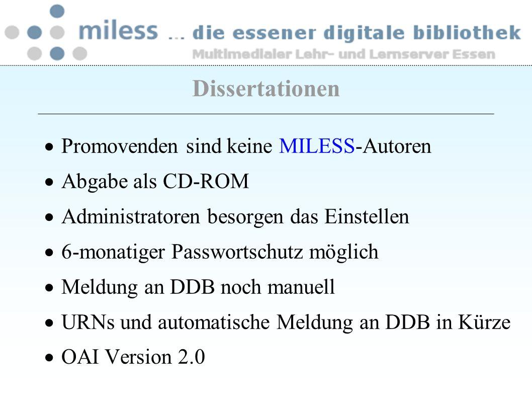 Promovenden sind keine MILESS-Autoren Abgabe als CD-ROM Administratoren besorgen das Einstellen 6-monatiger Passwortschutz möglich Meldung an DDB noch