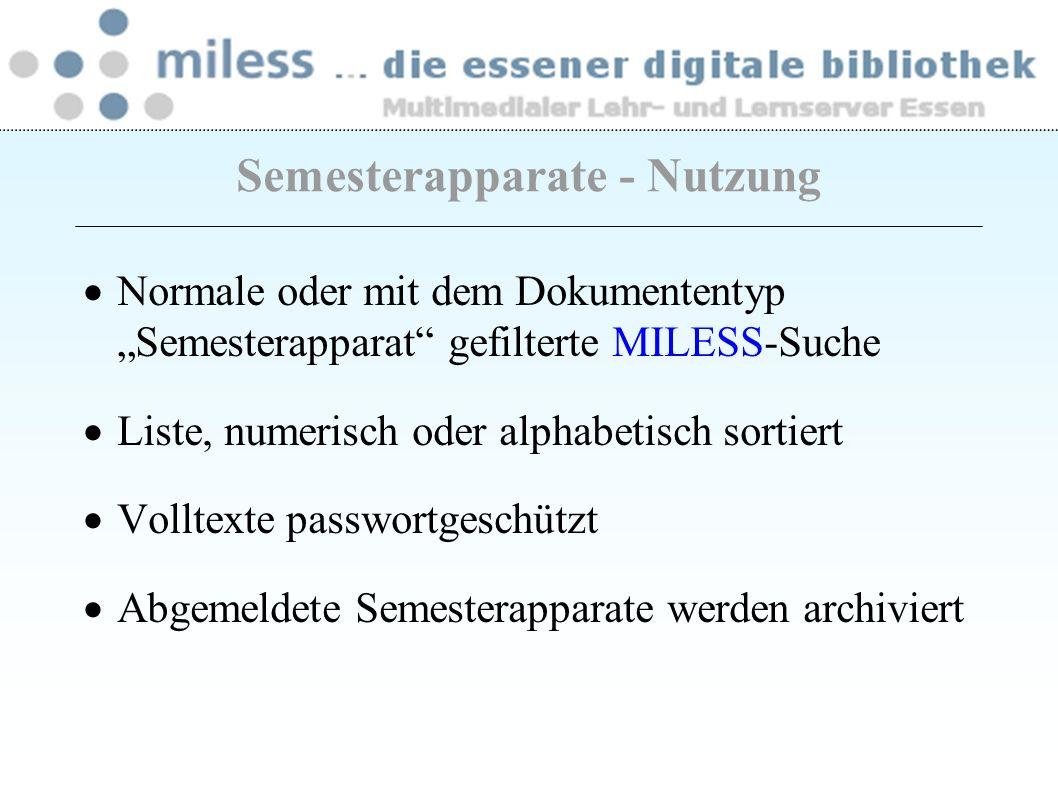 Normale oder mit dem Dokumententyp Semesterapparat gefilterte MILESS-Suche Liste, numerisch oder alphabetisch sortiert Volltexte passwortgeschützt Abg