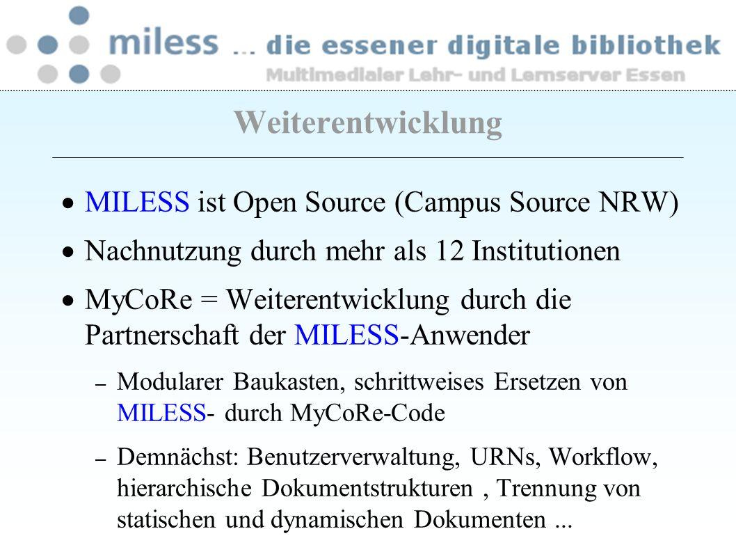 MILESS ist Open Source (Campus Source NRW) Nachnutzung durch mehr als 12 Institutionen MyCoRe = Weiterentwicklung durch die Partnerschaft der MILESS-A