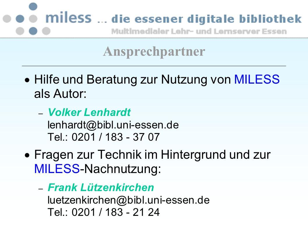 Hilfe und Beratung zur Nutzung von MILESS als Autor: – Volker Lenhardt lenhardt@bibl.uni-essen.de Tel.: 0201 / 183 - 37 07 Fragen zur Technik im Hinte
