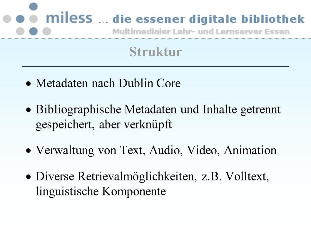Struktur Metadaten nach Dublin Core Bibliographische Metadaten und Inhalte getrennt gespeichert, aber verknüpft Verwaltung von Text, Audio, Video, Ani
