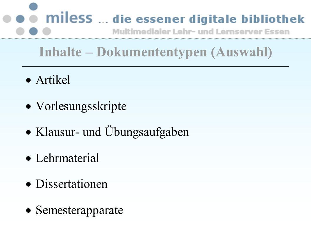Inhalte – Dokumententypen (Auswahl) Artikel Vorlesungsskripte Klausur- und Übungsaufgaben Lehrmaterial Dissertationen Semesterapparate