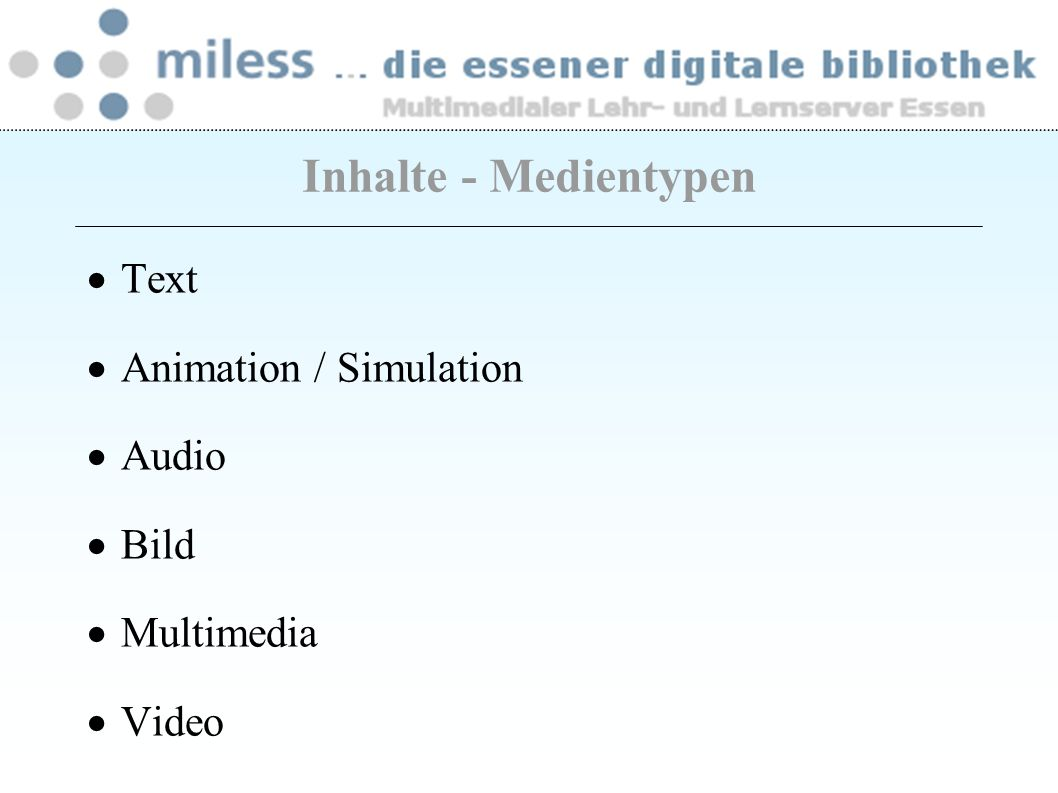 Inhalte - Medientypen Text Animation / Simulation Audio Bild Multimedia Video