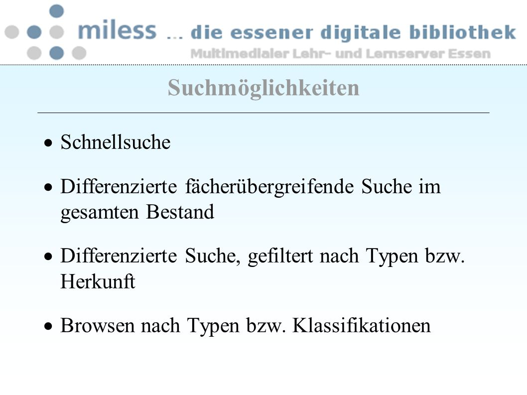Trefferliste – Höchstanzahl einstellbar – Gefundene Dokumente: Zahl pro Seite einstellbar – Gewichtete Sortierung Korb – für die Dauer einer Sitzung – kann gespeichert werden – kann als MILESS-Dokument eingestellt und als Link verwendet werden Suchergebnis