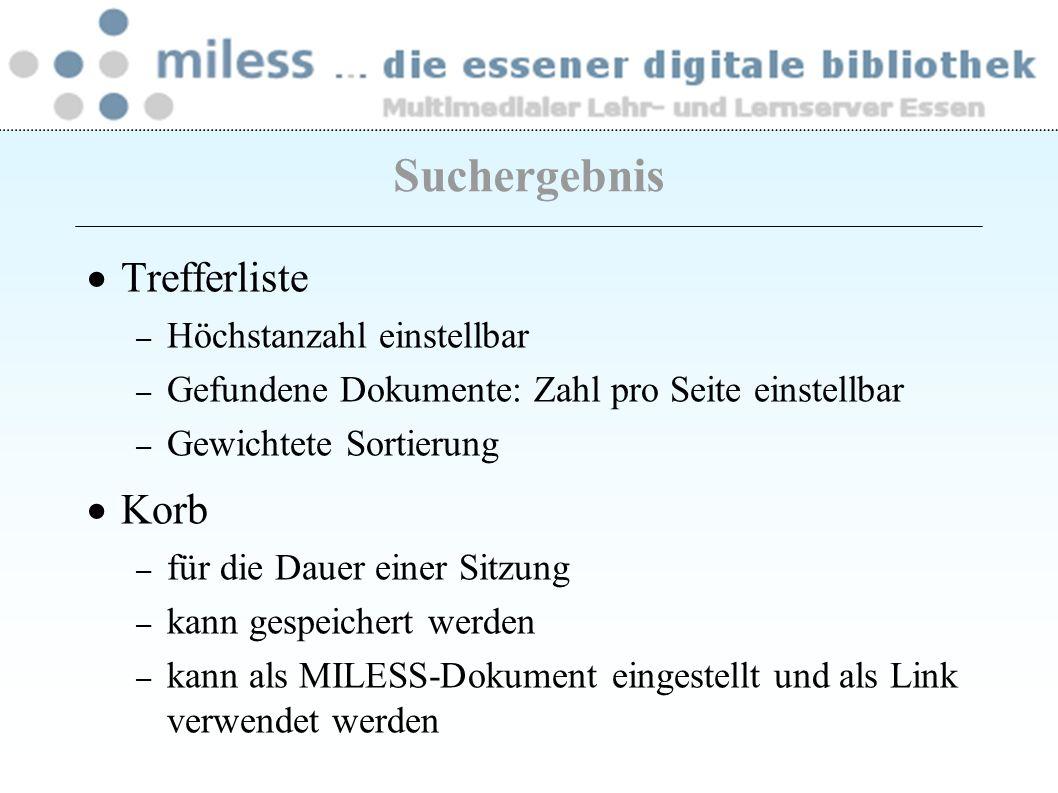 Trefferliste – Höchstanzahl einstellbar – Gefundene Dokumente: Zahl pro Seite einstellbar – Gewichtete Sortierung Korb – für die Dauer einer Sitzung –