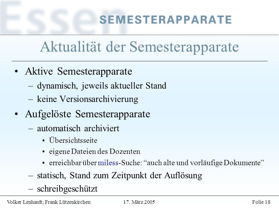 Volker Lenhardt, Frank Lützenkirchen17. März 2005Folie 18 Aktualität der Semesterapparate Aktive Semesterapparate –dynamisch, jeweils aktueller Stand