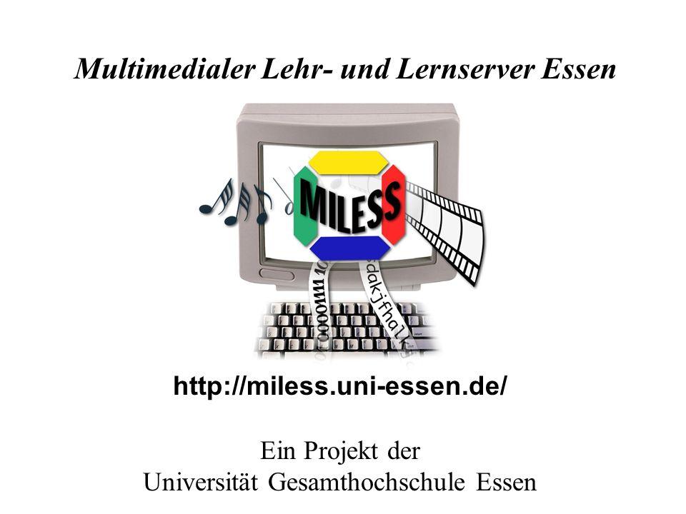 http://miless.uni-essen.de/ Ein Projekt der Universität Gesamthochschule Essen Multimedialer Lehr- und Lernserver Essen