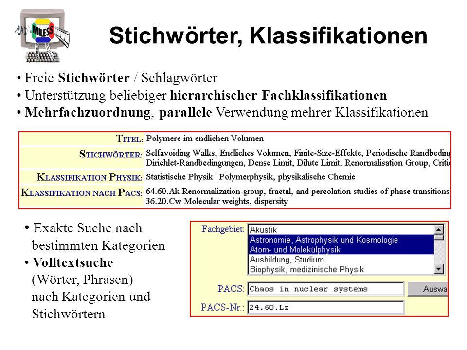Freie Stichwörter / Schlagwörter Unterstützung beliebiger hierarchischer Fachklassifikationen Mehrfachzuordnung, parallele Verwendung mehrer Klassifik