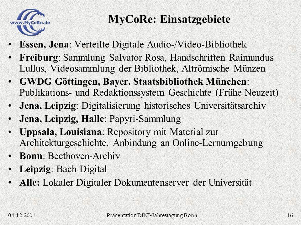 1604.12.2001Präsentation DINI-Jahrestagung Bonn Essen, Jena: Verteilte Digitale Audio-/Video-Bibliothek Freiburg: Sammlung Salvator Rosa, Handschriften Raimundus Lullus, Videosammlung der Bibliothek, Altrömische Münzen GWDG Göttingen, Bayer.