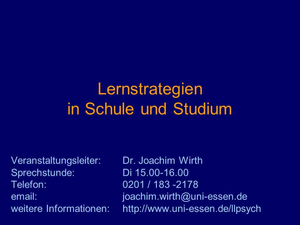 Lernstrategien in Schule und Studium Veranstaltungsleiter: Dr. Joachim Wirth Sprechstunde:Di 15.00-16.00 Telefon:0201 / 183 -2178 email:joachim.wirth@