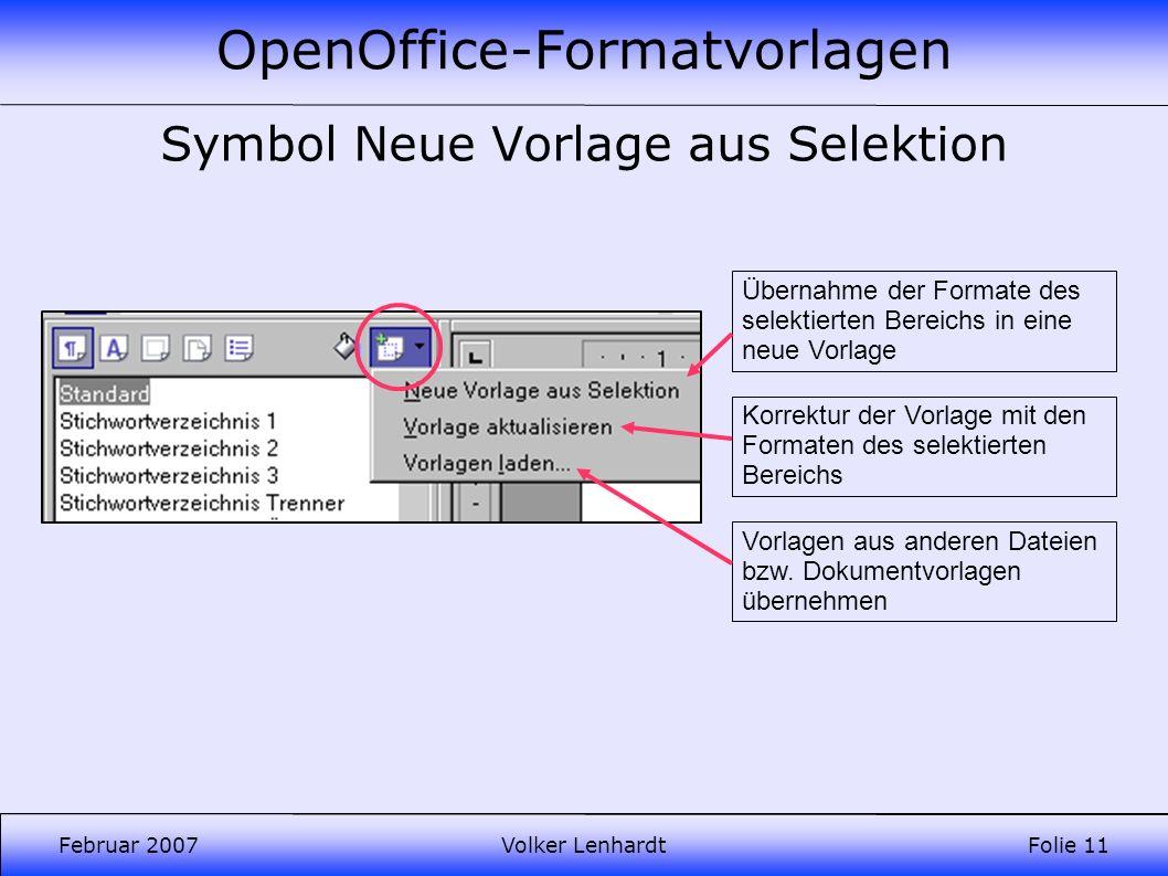 OpenOffice-Formatvorlagen Februar 2007Volker LenhardtFolie 11 Symbol Neue Vorlage aus Selektion Übernahme der Formate des selektierten Bereichs in eine neue Vorlage Vorlagen aus anderen Dateien bzw.
