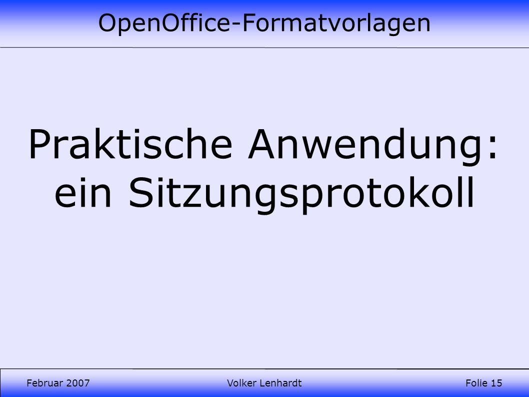 OpenOffice-Formatvorlagen Februar 2007Volker LenhardtFolie 15 Praktische Anwendung: ein Sitzungsprotokoll