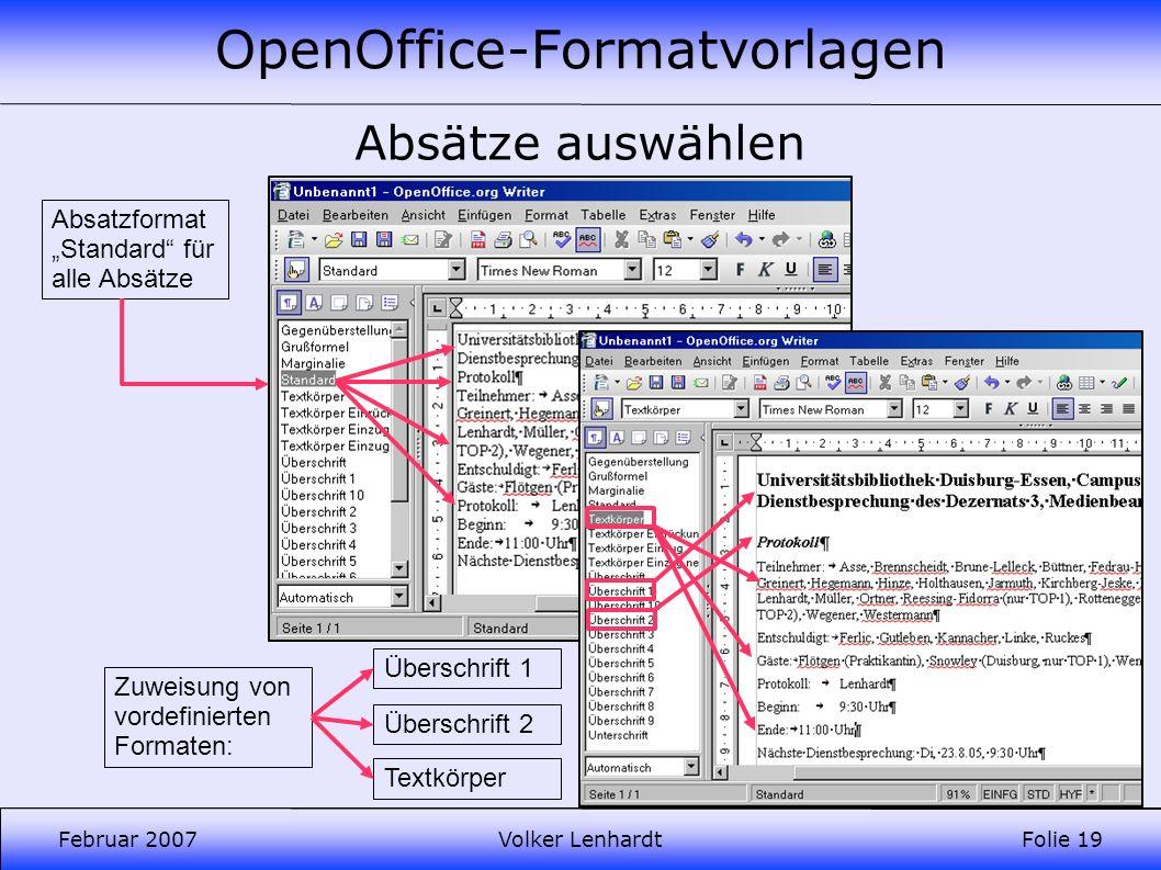OpenOffice-Formatvorlagen Februar 2007Volker LenhardtFolie 19 Absätze auswählen Absatzformat Standard für alle Absätze Überschrift 1 Textkörper Überschrift 2 Zuweisung von vordefinierten Formaten: