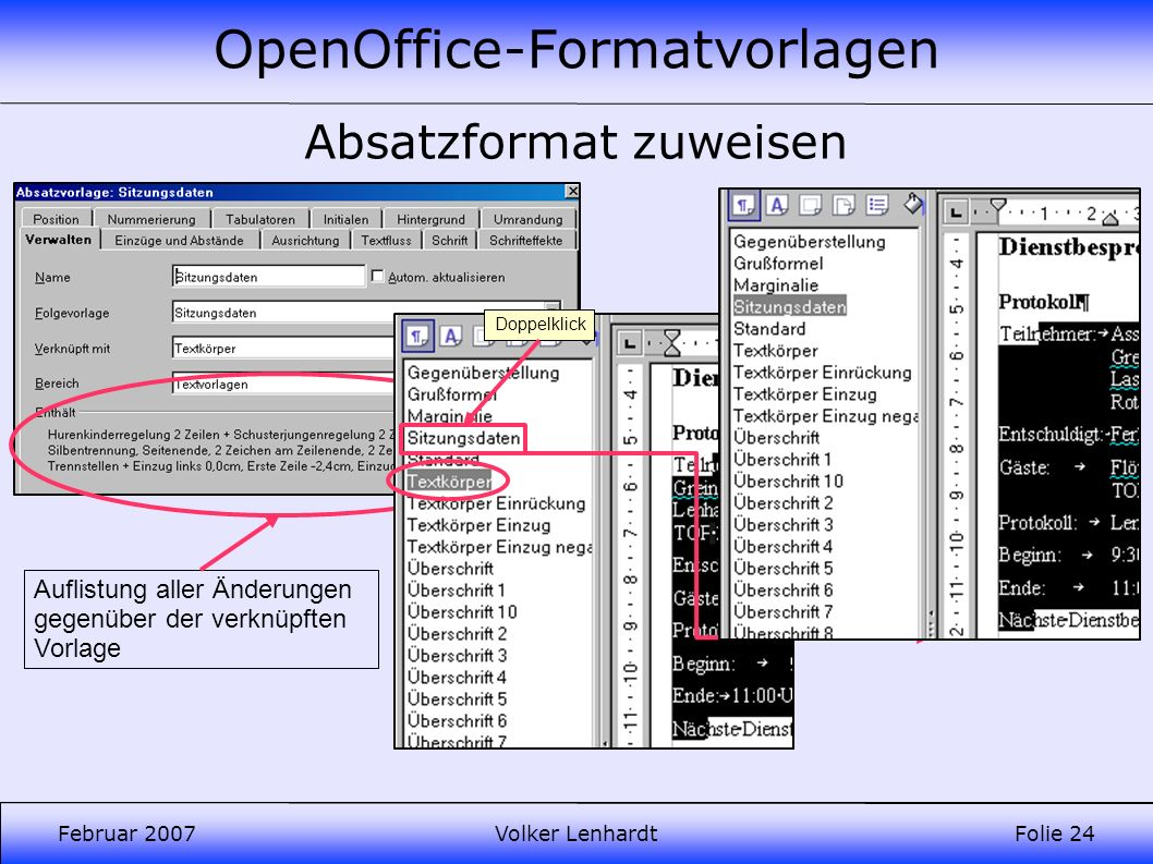 OpenOffice-Formatvorlagen Februar 2007Volker LenhardtFolie 24 Absatzformat zuweisen Auflistung aller Änderungen gegenüber der verknüpften Vorlage Doppelklick