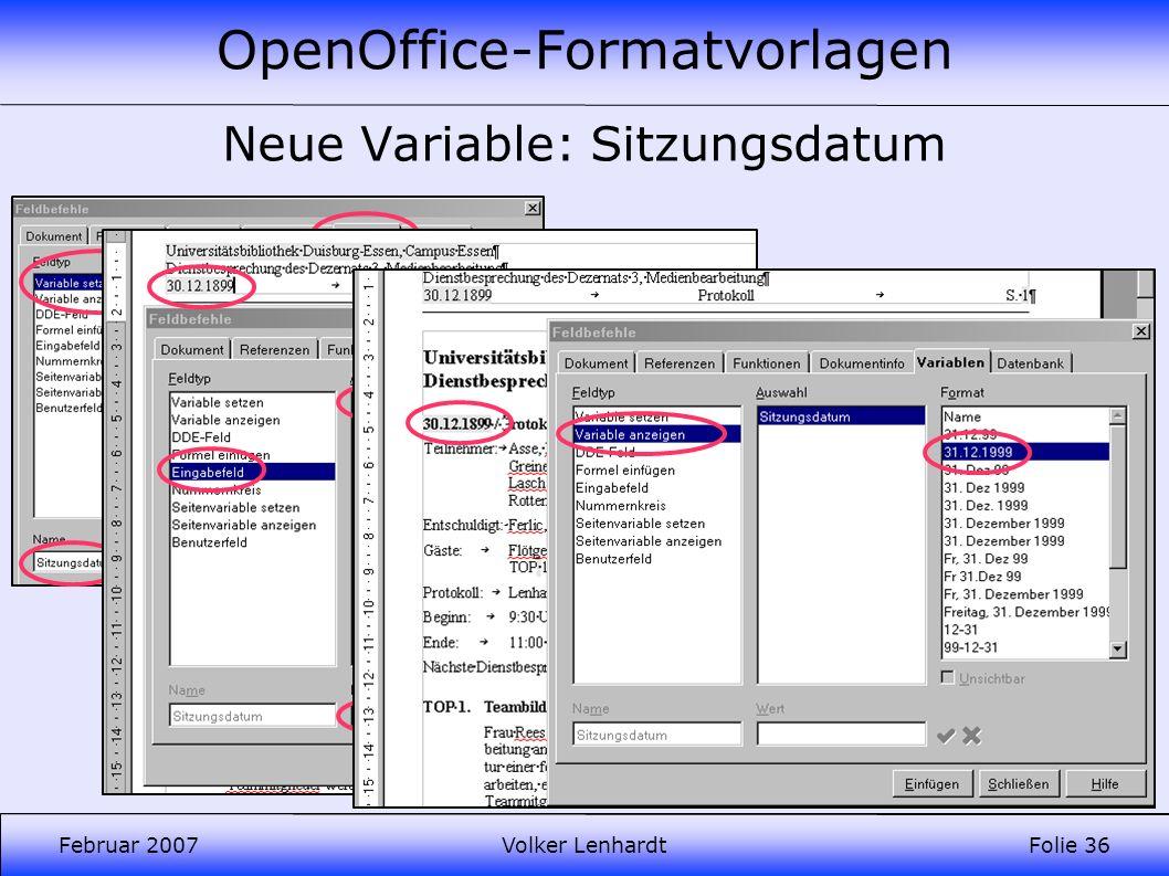 OpenOffice-Formatvorlagen Februar 2007Volker LenhardtFolie 36 Neue Variable: Sitzungsdatum