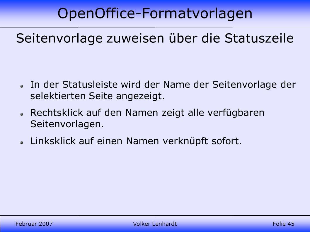 OpenOffice-Formatvorlagen Februar 2007Volker LenhardtFolie 45 Seitenvorlage zuweisen über die Statuszeile In der Statusleiste wird der Name der Seitenvorlage der selektierten Seite angezeigt.