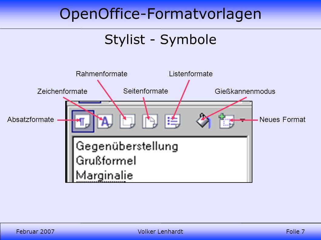 OpenOffice-Formatvorlagen Februar 2007Volker LenhardtFolie 7 Stylist - Symbole Zeichenformate Rahmenformate Seitenformate Listenformate Gießkannenmodus Neues FormatAbsatzformate