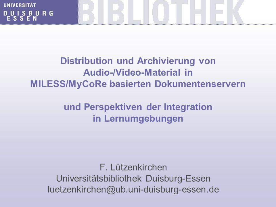 Distribution und Archivierung von Audio-/Video-Material in MILESS/MyCoRe basierten Dokumentenservern und Perspektiven der Integration in Lernumgebungen F.