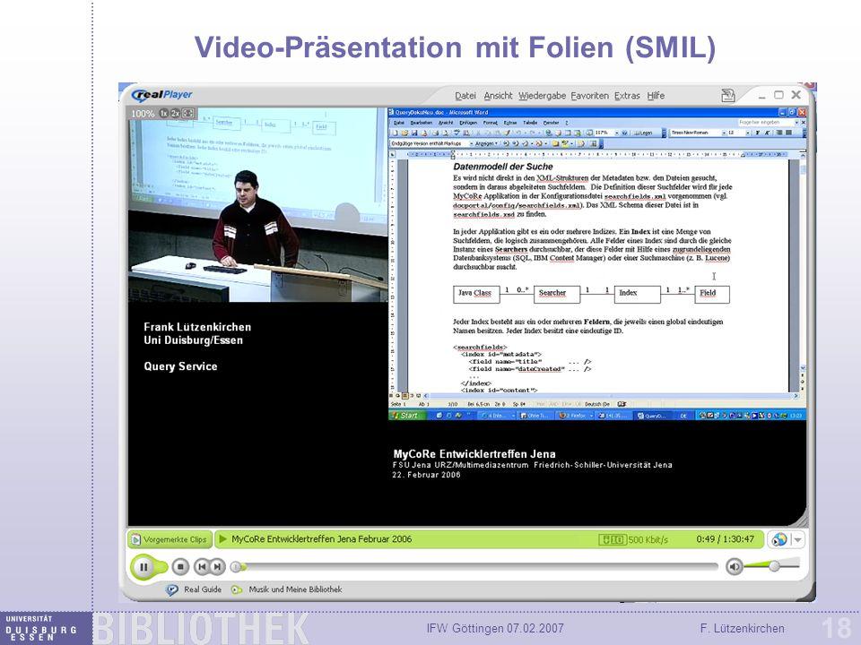 IFW Göttingen 07.02.2007F. Lützenkirchen 18 Video-Präsentation mit Folien (SMIL)