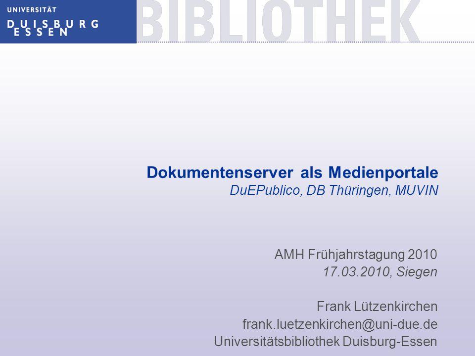 Dokumentenserver als Medienportale DuEPublico, DB Thüringen, MUVIN AMH Frühjahrstagung 2010 17.03.2010, Siegen Frank Lützenkirchen frank.luetzenkirche