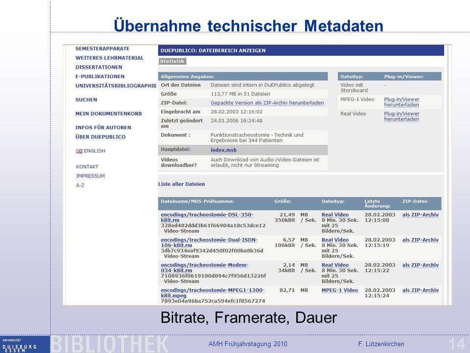 F. LützenkirchenAMH Frühjahrstagung 2010 Übernahme technischer Metadaten 14 Bitrate, Framerate, Dauer