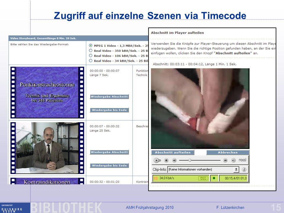 F. LützenkirchenAMH Frühjahrstagung 2010 Zugriff auf einzelne Szenen via Timecode 15