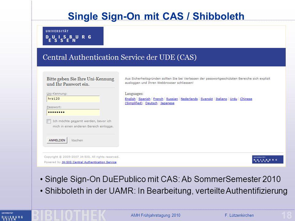 F. LützenkirchenAMH Frühjahrstagung 2010 Single Sign-On mit CAS / Shibboleth 18 Single Sign-On DuEPublico mit CAS: Ab SommerSemester 2010 Shibboleth i