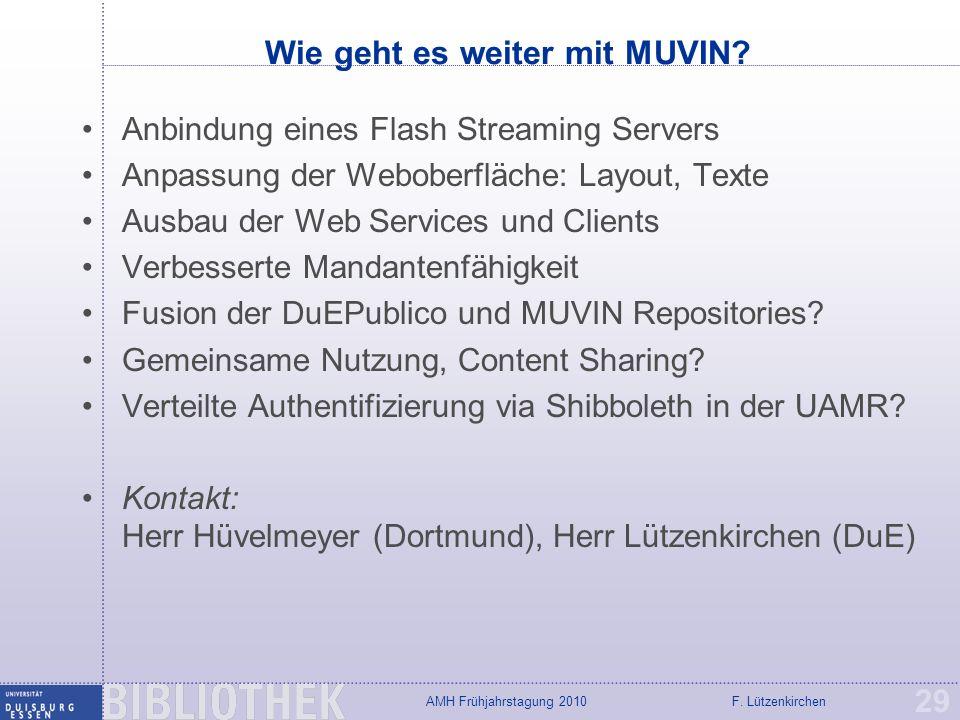 F. LützenkirchenAMH Frühjahrstagung 2010 Wie geht es weiter mit MUVIN? Anbindung eines Flash Streaming Servers Anpassung der Weboberfläche: Layout, Te