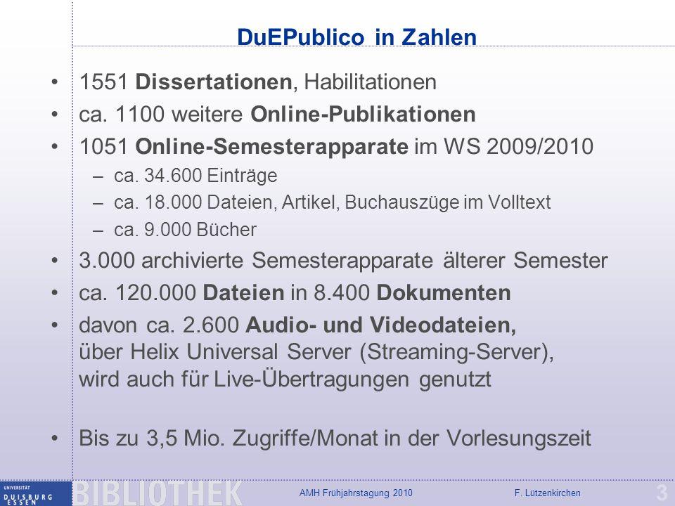 F. LützenkirchenAMH Frühjahrstagung 2010 DuEPublico in Zahlen 3 1551 Dissertationen, Habilitationen ca. 1100 weitere Online-Publikationen 1051 Online-