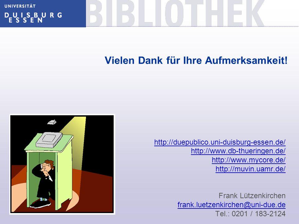 Vielen Dank für Ihre Aufmerksamkeit! http://duepublico.uni-duisburg-essen.de/ http://www.db-thueringen.de/ http://www.mycore.de/ http://muvin.uamr.de/