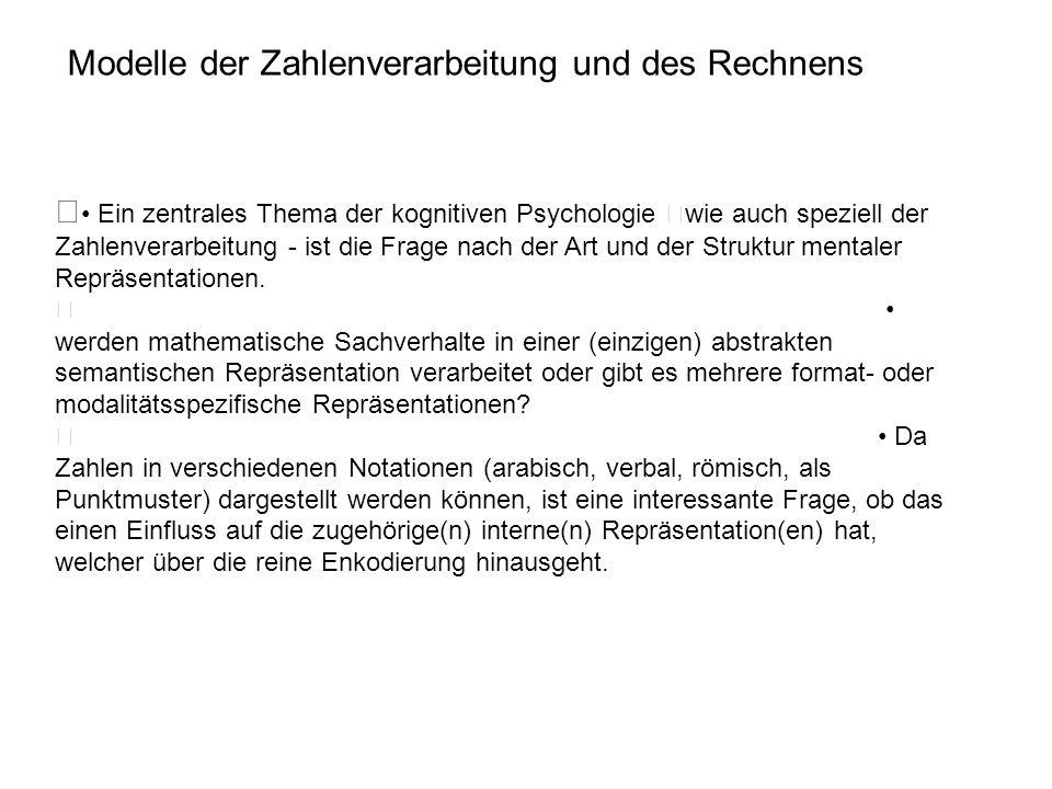 • Ein zentrales Thema der kognitiven Psychologie –wie auch speziell der Zahlenverarbeitung - ist die Frage nach der Art und der Struktur mentaler Repr
