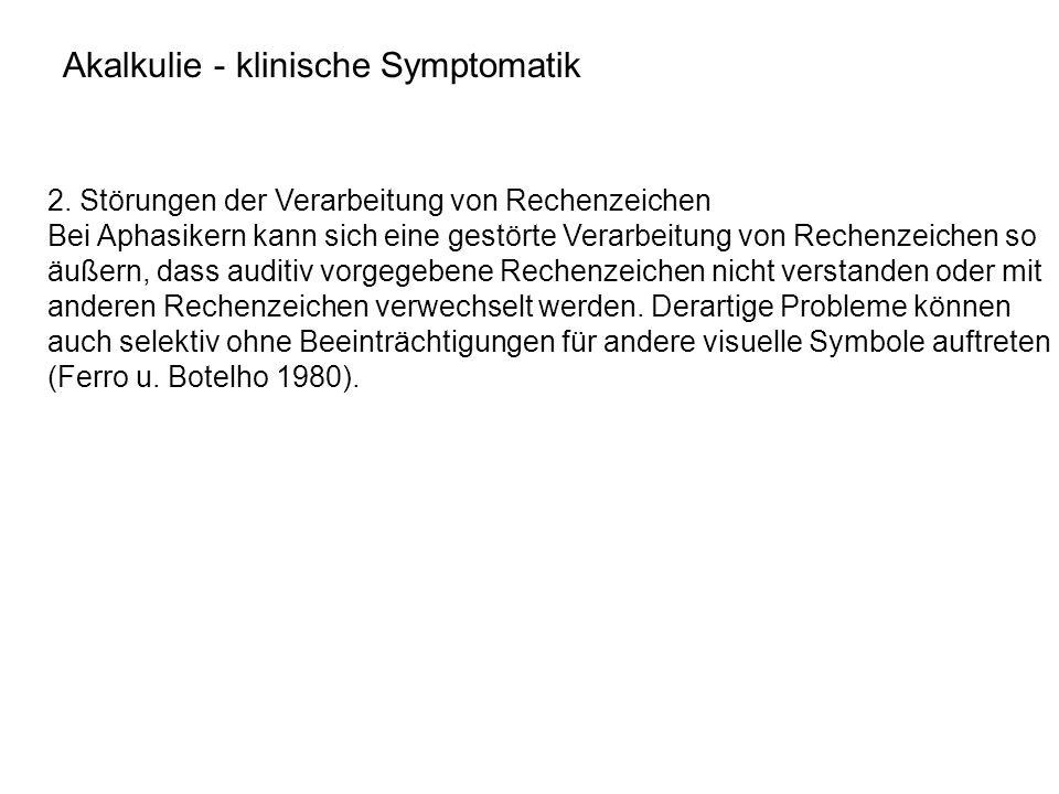 2. Störungen der Verarbeitung von Rechenzeichen Bei Aphasikern kann sich eine gestörte Verarbeitung von Rechenzeichen so äußern, dass auditiv vorgegeb