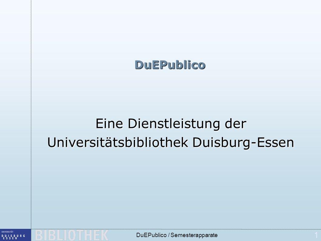 1 DuEPublico / Semesterapparate DuEPublico Eine Dienstleistung der Universitätsbibliothek Duisburg-Essen