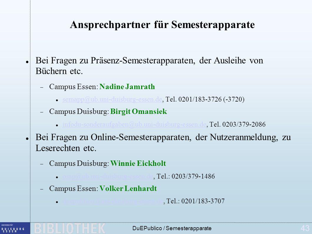 43 DuEPublico / Semesterapparate Ansprechpartner für Semesterapparate Bei Fragen zu Präsenz-Semesterapparaten, der Ausleihe von Büchern etc.