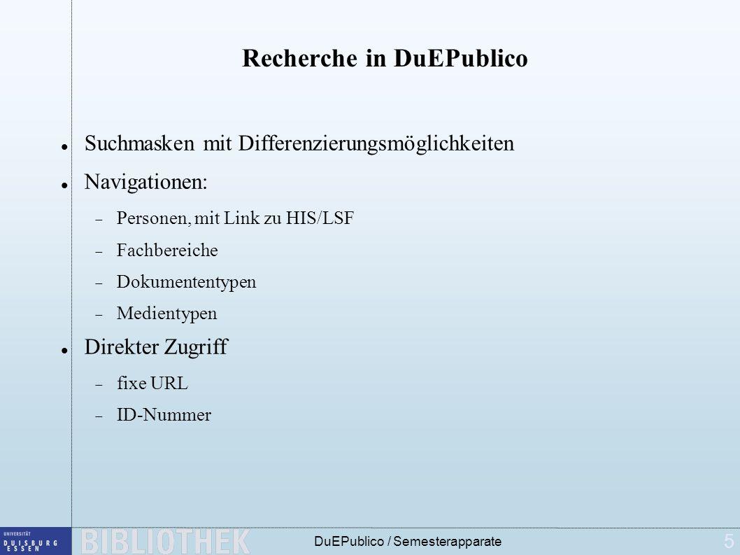 5 DuEPublico / Semesterapparate Recherche in DuEPublico Suchmasken mit Differenzierungsmöglichkeiten Navigationen: Personen, mit Link zu HIS/LSF Fachbereiche Dokumententypen Medientypen Direkter Zugriff fixe URL ID-Nummer
