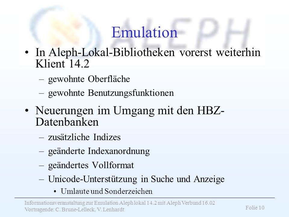 Informationsveranstaltung zur Emulation Aleph lokal 14.2 mit Aleph Verbund 16.02 Vortragende: C. Brune-Lelleck, V. Lenhardt Folie 10 Emulation In Alep