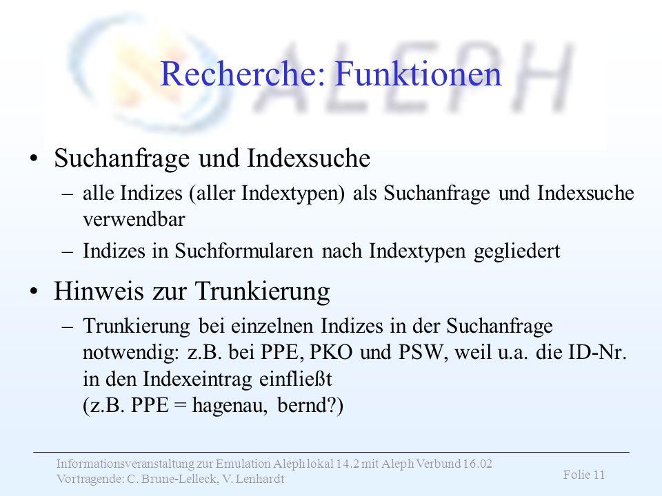 Informationsveranstaltung zur Emulation Aleph lokal 14.2 mit Aleph Verbund 16.02 Vortragende: C. Brune-Lelleck, V. Lenhardt Folie 11 Recherche: Funkti