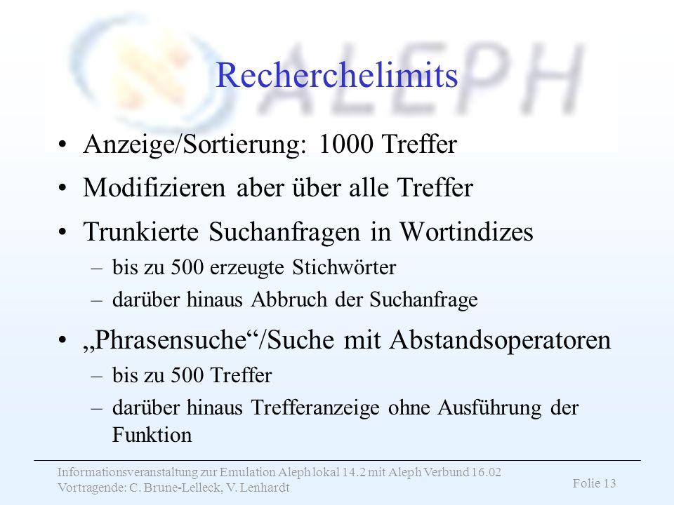 Informationsveranstaltung zur Emulation Aleph lokal 14.2 mit Aleph Verbund 16.02 Vortragende: C. Brune-Lelleck, V. Lenhardt Folie 13 Recherchelimits A